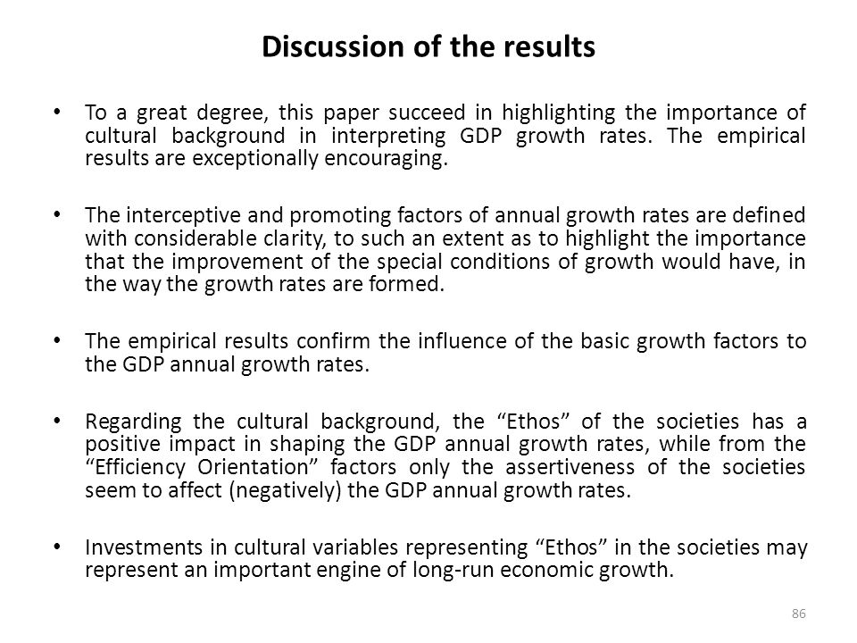 86 Discussion of the results To a great degree, this paper succeed in highlighting the importance of cultural background in interpreting GDP growth rates.