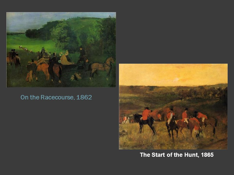 On the Racecourse, 1862 The Start of the Hunt, 1865