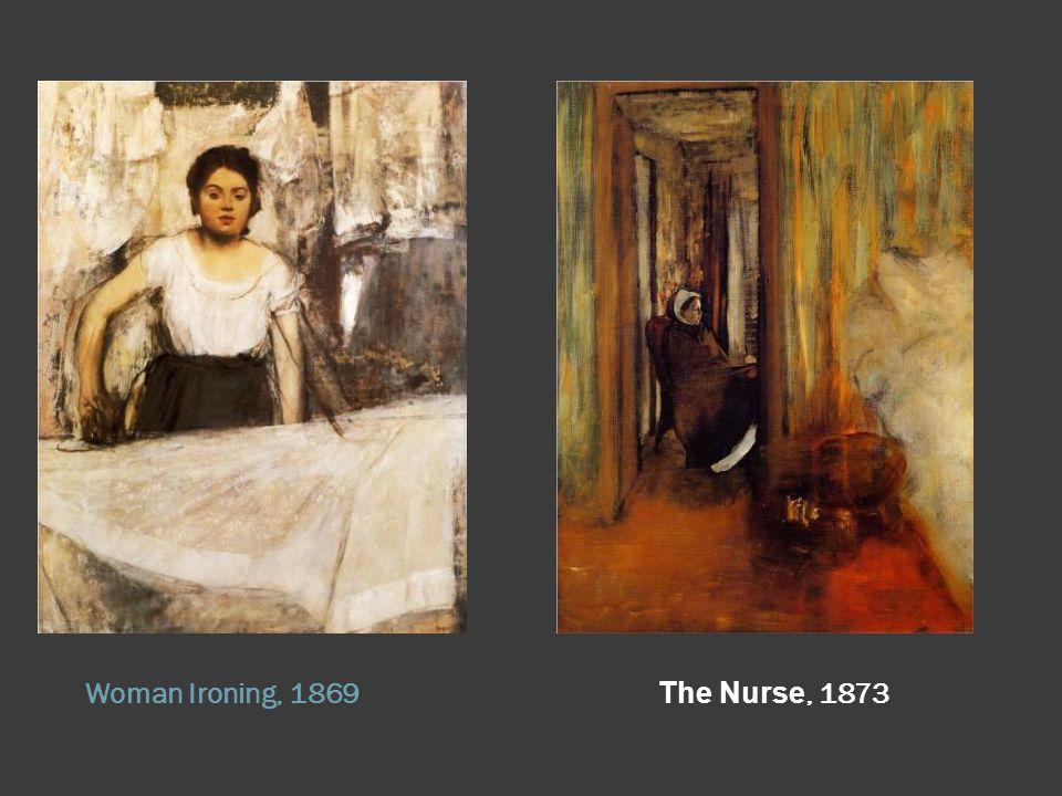 Woman Ironing, 1869 The Nurse, 1873