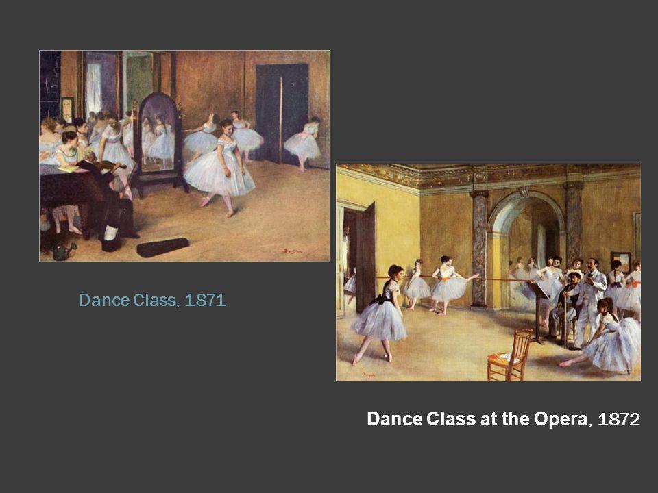 Dance Class, 1871 Dance Class at the Opera, 1872