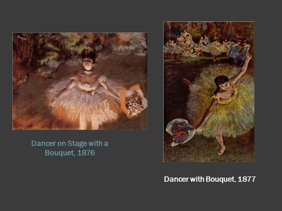 Dancer on Stage with a Bouquet, 1876 Dancer with Bouquet, 1877