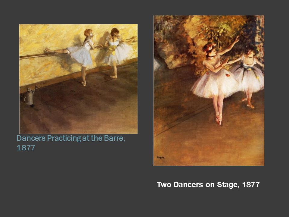 Dancers Practicing at the Barre, 1877 Two Dancers on Stage, 1 877