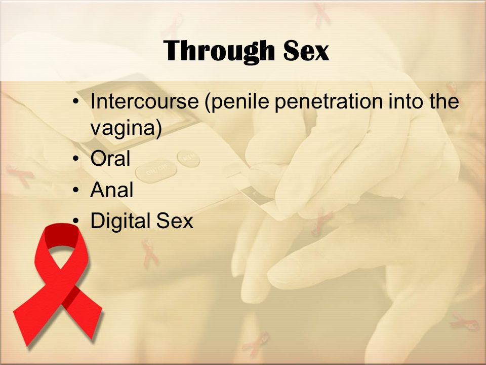 Through Sex Intercourse (penile penetration into the vagina) Oral Anal Digital Sex