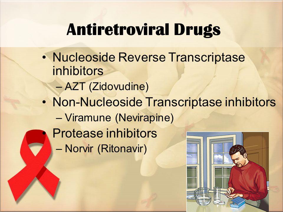 Antiretroviral Drugs Nucleoside Reverse Transcriptase inhibitors –AZT (Zidovudine) Non-Nucleoside Transcriptase inhibitors –Viramune (Nevirapine) Protease inhibitors –Norvir (Ritonavir)