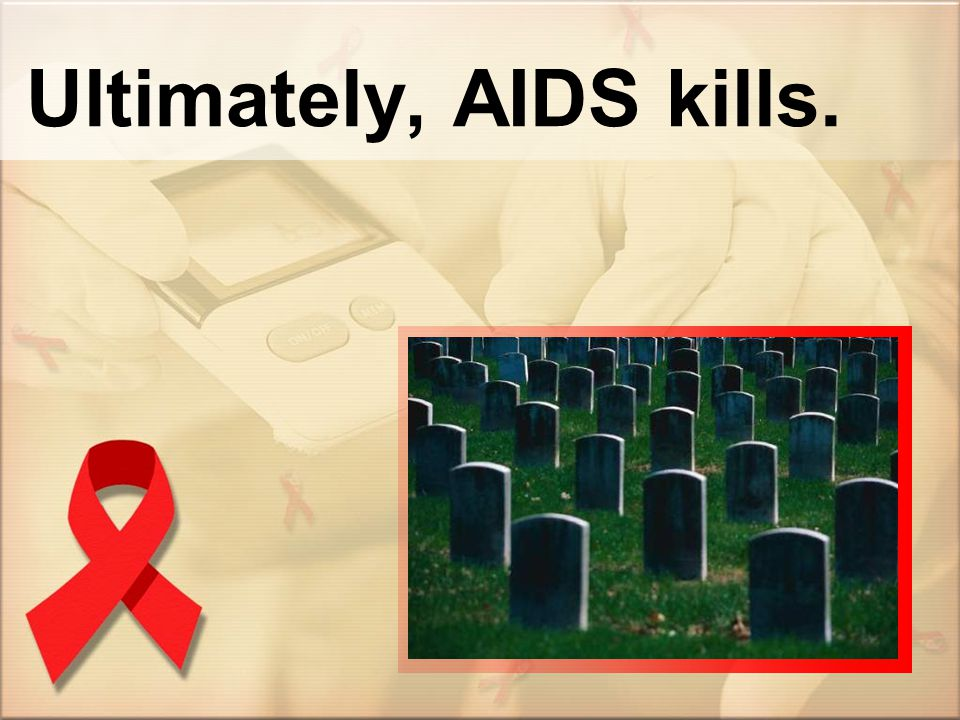 Ultimately, AIDS kills.