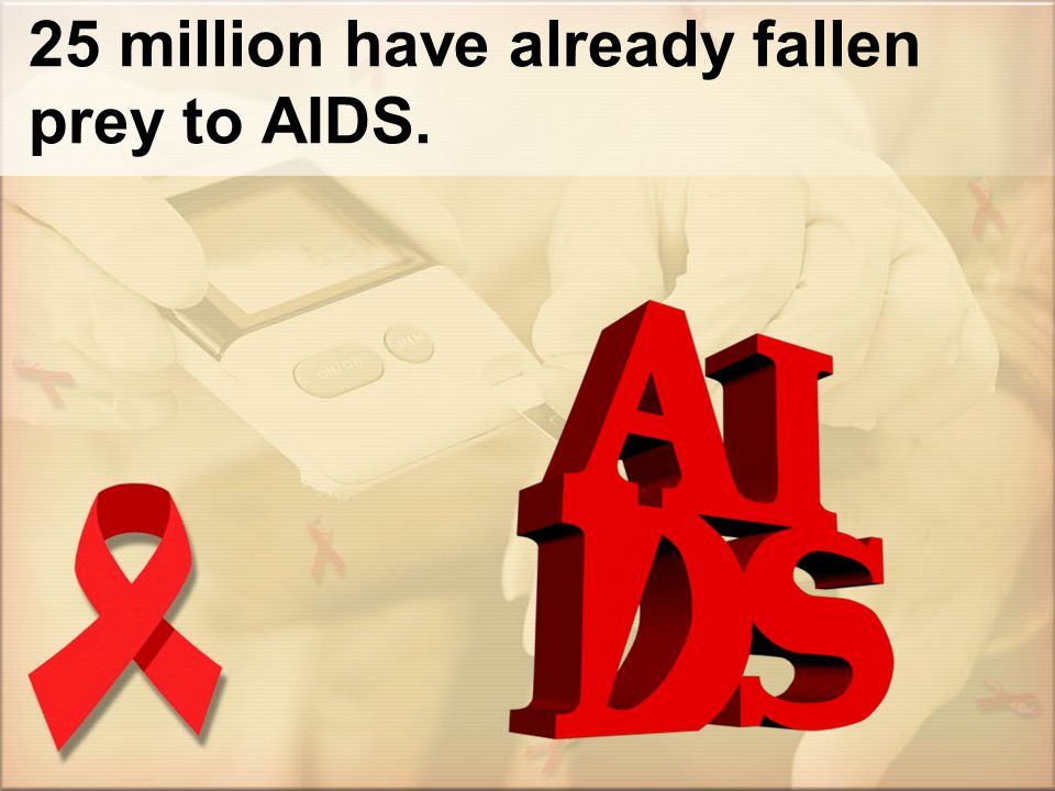 25 million have already fallen prey to AIDS.