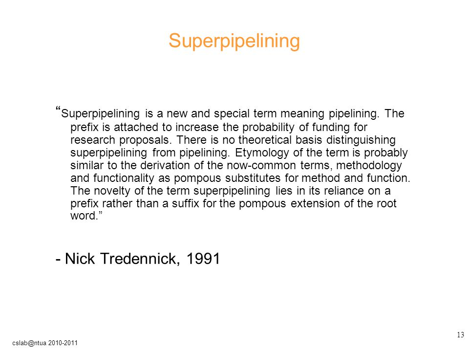 13 cslab@ntua 2010-2011 Superpipelining Superpipelining is a new and special term meaning pipelining.