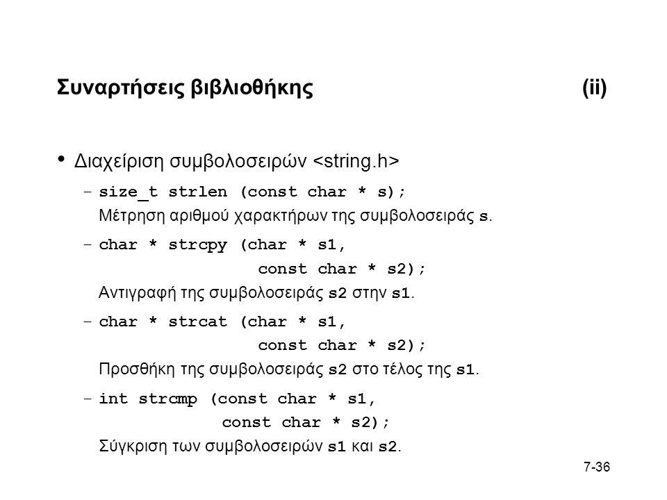 7-36 Συναρτήσεις βιβλιοθήκης(ii) Διαχείριση συμβολοσειρών –size_t strlen (const char * s); Μέτρηση αριθμού χαρακτήρων της συμβολοσειράς s.