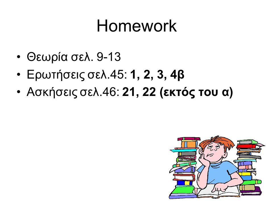 19 Homework Θεωρία σελ. 9-13 Ερωτήσεις σελ.45: 1, 2, 3, 4β Ασκήσεις σελ.46: 21, 22 (εκτός του α)