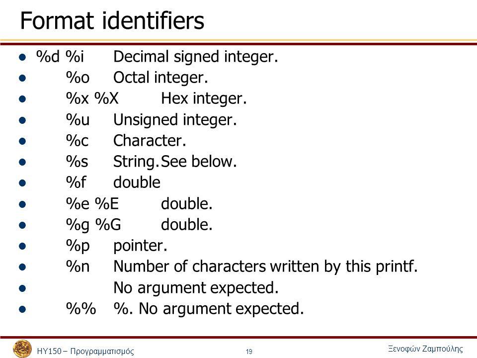 ΗΥ 150 – Προγραμματισμός Ξενοφών Ζαμπούλης 19 Format identifiers %d %iDecimal signed integer.