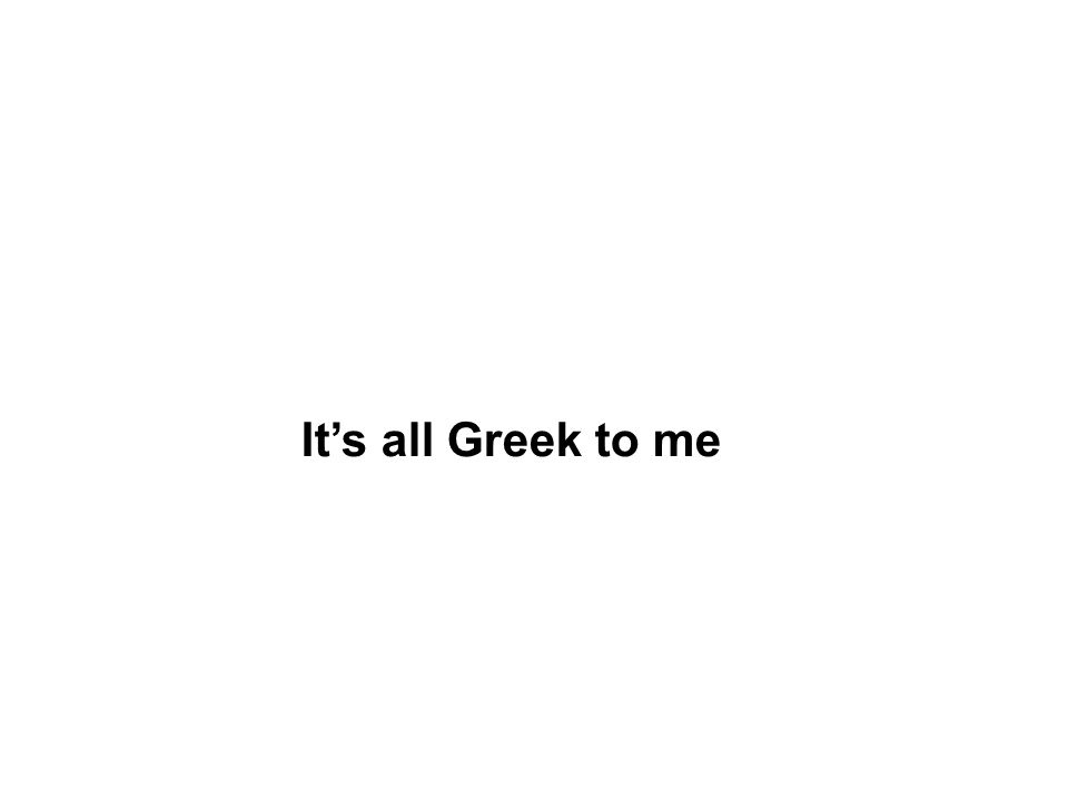 Oι Έλληνες έχουν την κατάλληλη λέξη The Greeks have a word for it