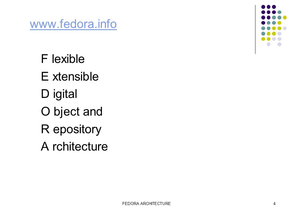FEDORA ARCHITECTURE4 www.fedora.info F lexible E xtensible D igital O bject and R epository A rchitecture