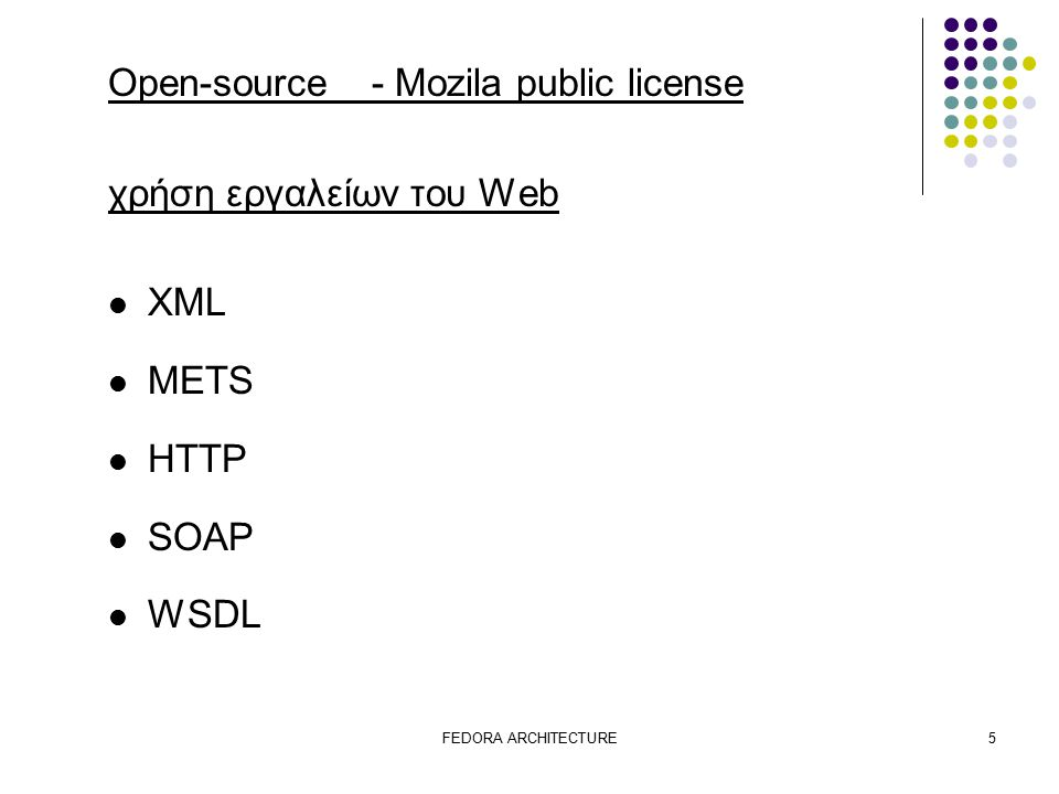 FEDORA ARCHITECTURE5 Open-source - Mozila public license χρήση εργαλείων του Web XML METS HTTP SOAP WSDL