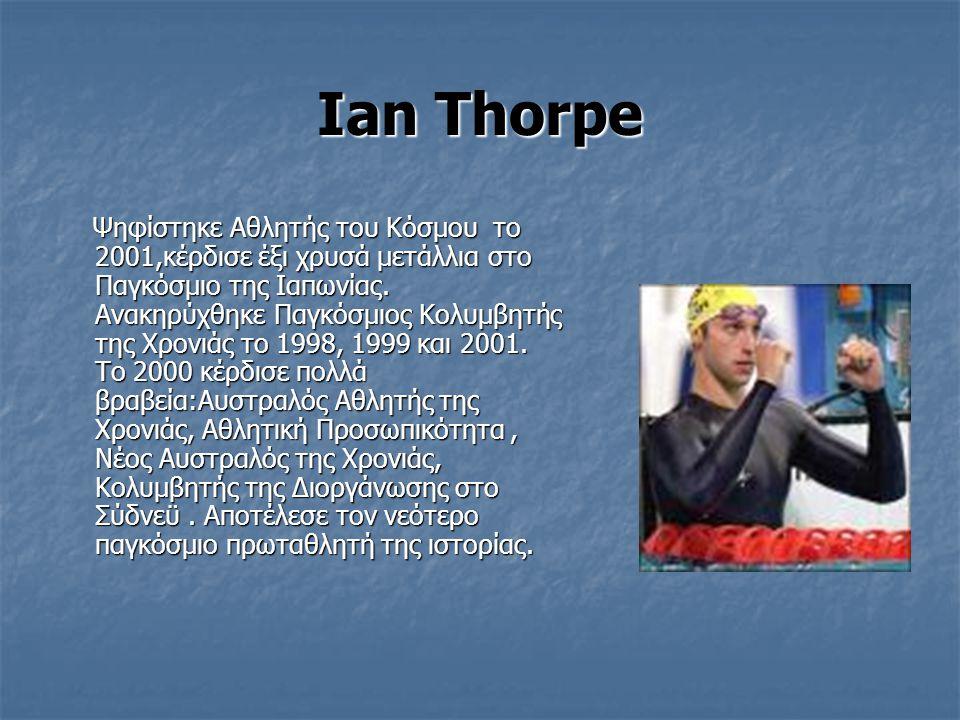 Ian Thorpe Ψηφίστηκε Αθλητής του Κόσμου το 2001,κέρδισε έξι χρυσά μετάλλια στο Παγκόσμιο της Ιαπωνίας.