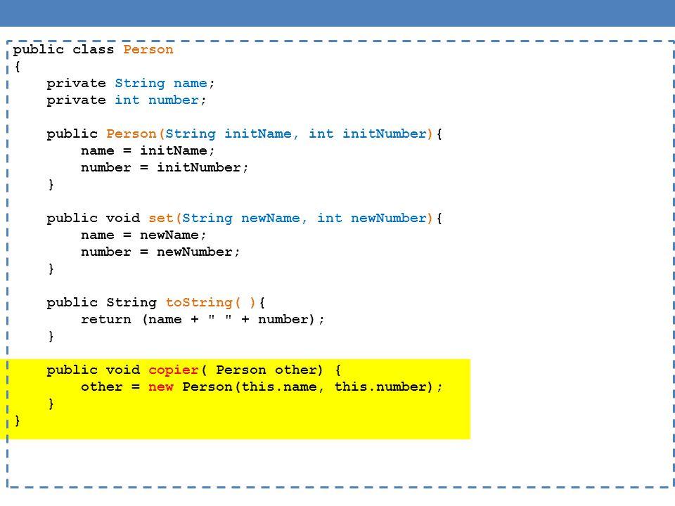 public class Person { private String name; private int number; public Person(String initName, int initNumber){ name = initName; number = initNumber; }