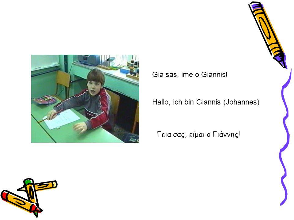 Gia sas, ime o Giannis! Hallo, ich bin Giannis (Johannes) Γεια σας, είμαι ο Γιάννης!