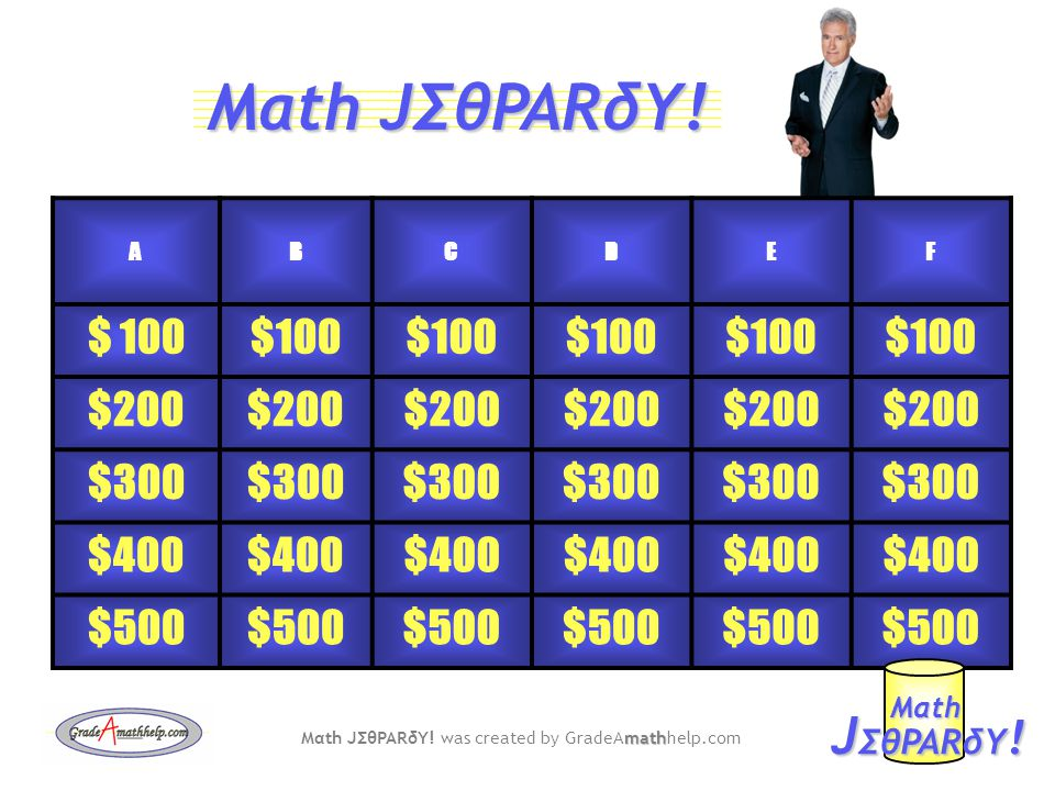 ABCDEF $ 100 $200 $300 $400 $500 J ΣθPARδY . Mαth math Mαth JΣθPARδY.