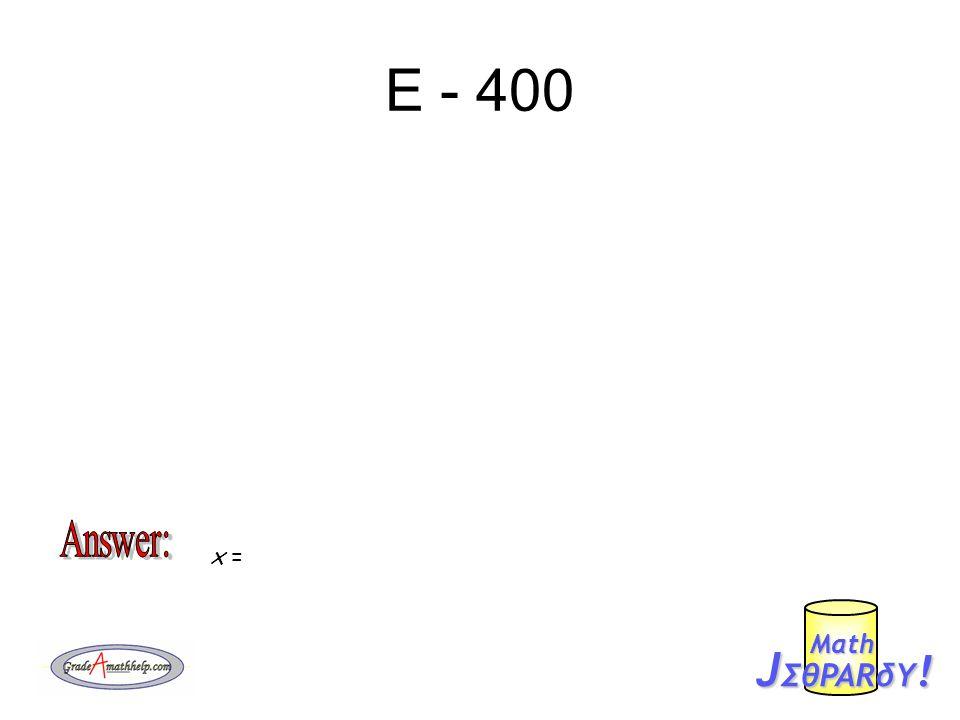 E - 400 J ΣθPARδY ! Mαth x =