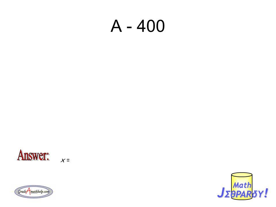 A - 400 J ΣθPARδY ! Mαth x =