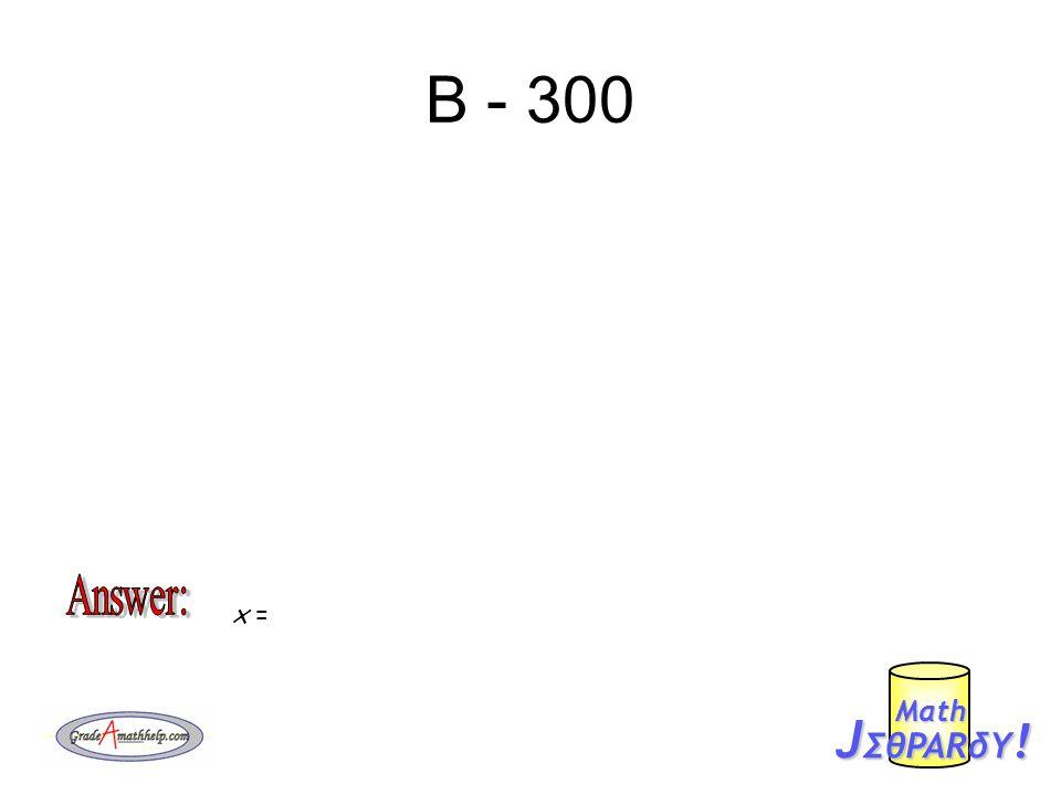 B - 300 J ΣθPARδY ! Mαth x =