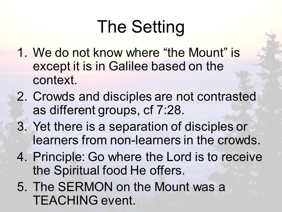 The Setting 1.We do not know where the Mount is except it is in Galilee based on the context.