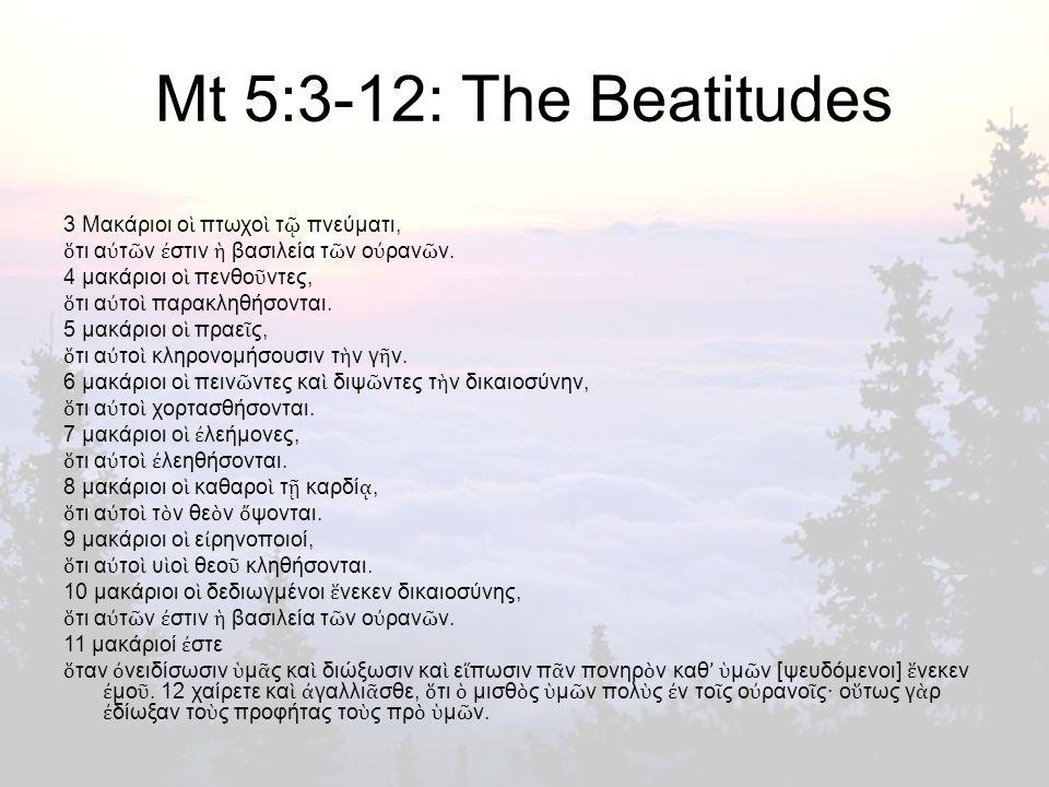 Mt 5:3-12: The Beatitudes 3 Μακάριοι ο ἱ πτωχο ὶ τ ῷ πνεύματι, ὅ τι α ὐ τ ῶ ν ἐ στιν ἡ βασιλεία τ ῶ ν ο ὐ ραν ῶ ν.