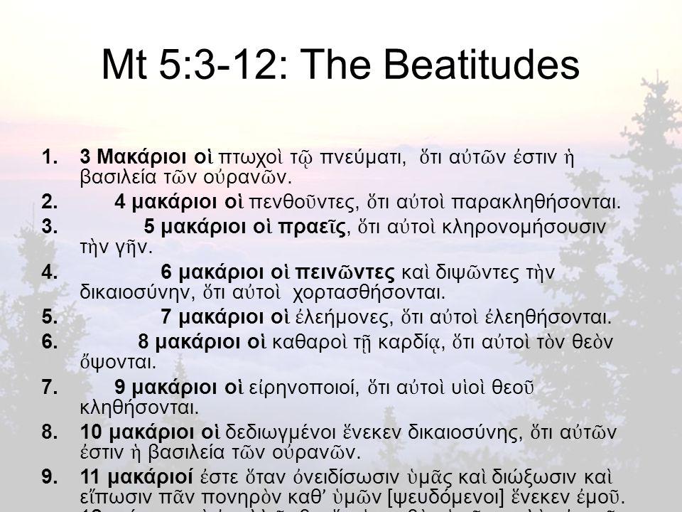 Mt 5:3-12: The Beatitudes 1.3 Μακάριοι ο ἱ πτωχο ὶ τ ῷ πνεύματι, ὅ τι α ὐ τ ῶ ν ἐ στιν ἡ βασιλεία τ ῶ ν ο ὐ ραν ῶ ν.