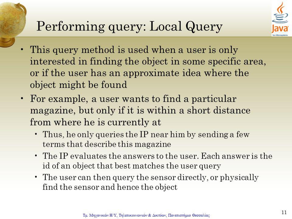 Τμ. Μηχανικών Η/Υ, Τηλεπικοινωνιών & Δικτύων, Πανεπιστήμιο Θεσσαλίας 11 Performing query: Local Query This query method is used when a user is only in