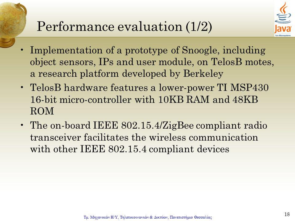 Τμ. Μηχανικών Η/Υ, Τηλεπικοινωνιών & Δικτύων, Πανεπιστήμιο Θεσσαλίας 18 Performance evaluation (1/2) Implementation of a prototype of Snoogle, includi