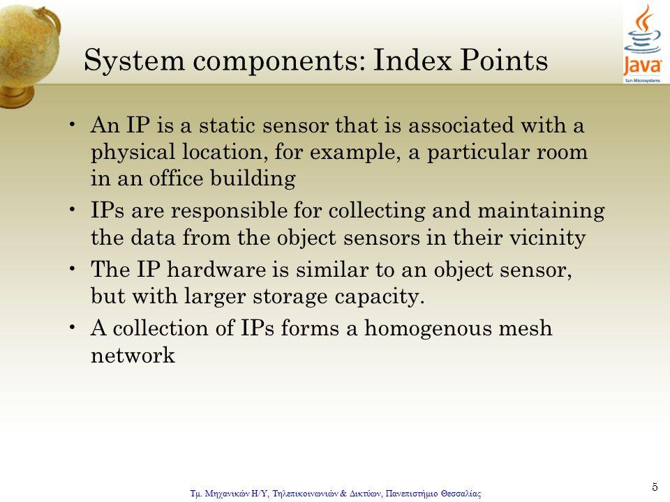 Τμ. Μηχανικών Η/Υ, Τηλεπικοινωνιών & Δικτύων, Πανεπιστήμιο Θεσσαλίας 5 System components: Index Points An IP is a static sensor that is associated wit