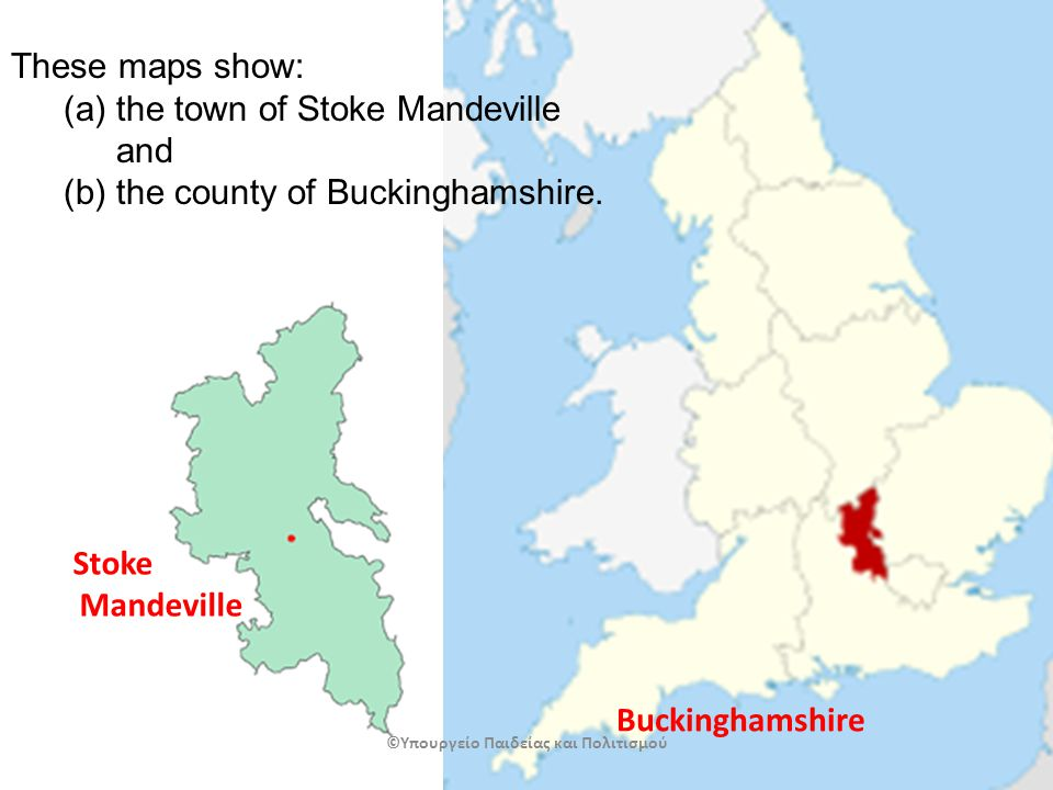 Buckinghamshire Stoke Mandeville These maps show: (a)the town of Stoke Mandeville and (b)the county of Buckinghamshire.