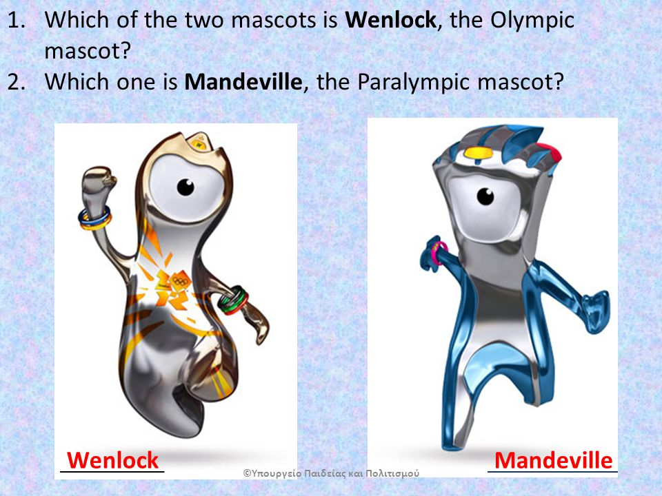 1.Which of the two mascots is Wenlock, the Olympic mascot.