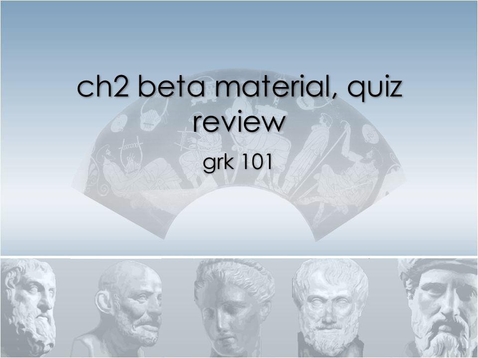 ch2 beta material, quiz review grk 101