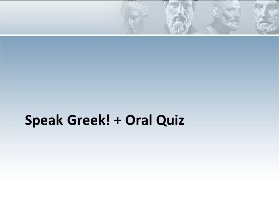 Speak Greek! + Oral Quiz