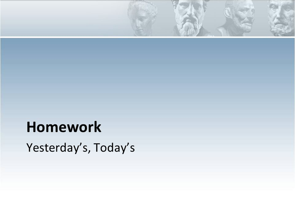 Yesterday's, Today's Homework