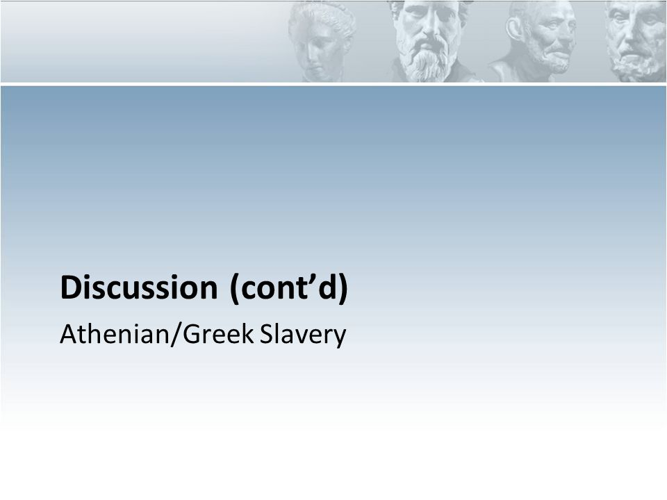 Athenian/Greek Slavery Discussion (cont'd)