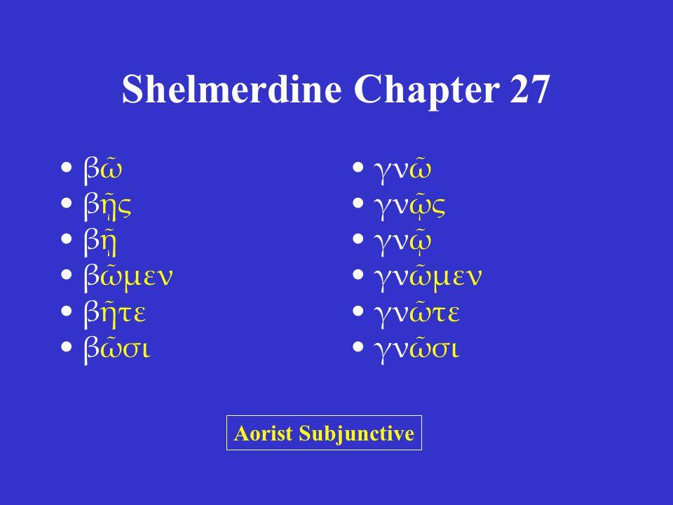 Shelmerdine Chapter 27 βῶ βῇς βῇ βῶμεν βῆτε βῶσι γνῶ γνῷς γνῷ γνῶμεν γνῶτε γνῶσι Aorist Subjunctive