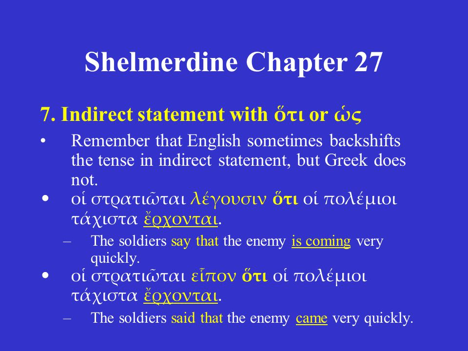 Shelmerdine Chapter 27 7. Indirect statement with ὅτι or ὡς Remember that English sometimes backshifts the tense in indirect statement, but Greek does