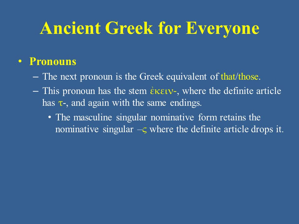 Ancient Greek for Everyone Pronouns – The next pronoun is the Greek equivalent of that/those.