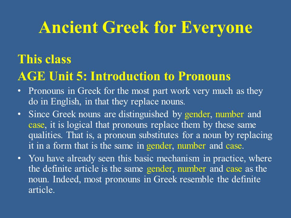 Ancient Greek for Everyone Pronouns – The next pronoun is the Greek equivalent of this/these, which adds the suffix - δε to the definite article.