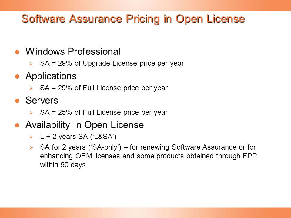 Software Assurance Pricing in Open License Windows Professional Windows Professional  SA = 29% of Upgrade License price per year Applications Applica