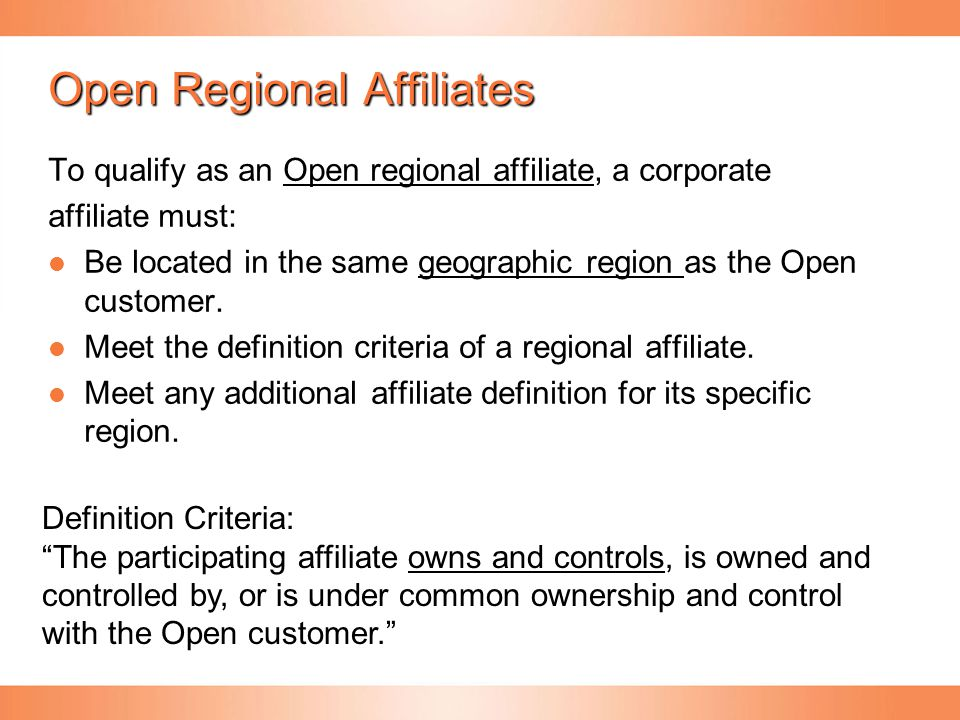 Open Regional Affiliates To qualify as an Open regional affiliate, a corporate affiliate must: Be located in the same geographic region as the Open cu