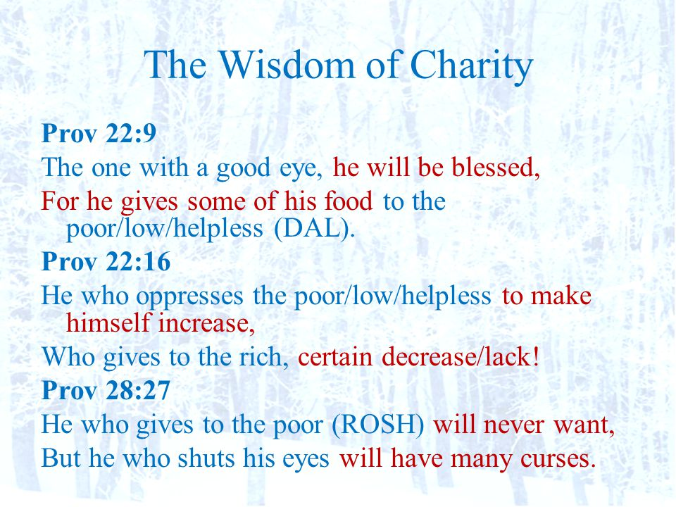 The Wisdom of Charity Prov 22:9 The one with a good eye, he will be blessed, For he gives some of his food to the poor/low/helpless (DAL).