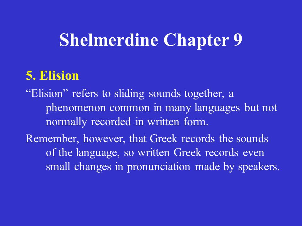 "Shelmerdine Chapter 9 5. Elision ""Elision"" refers to sliding sounds together, a phenomenon common in many languages but not normally recorded in writt"