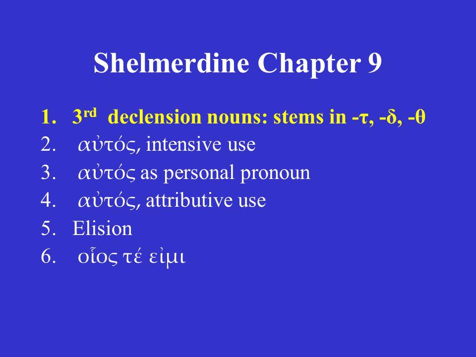 Shelmerdine Chapter 9 1.3 rd declension nouns: stems in -τ, -δ, -θ 2.