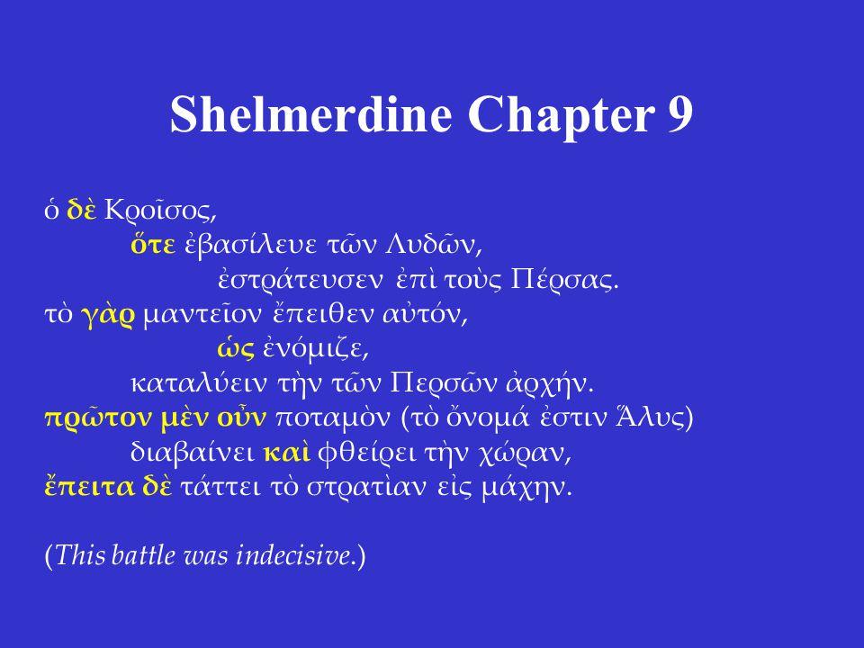 Shelmerdine Chapter 9 ὁ δὲ Κροῖσος, ὅτε ἐβασίλευε τῶν Λυδῶν, ἐστράτευσεν ἐπὶ τοὺς Πέρσας.