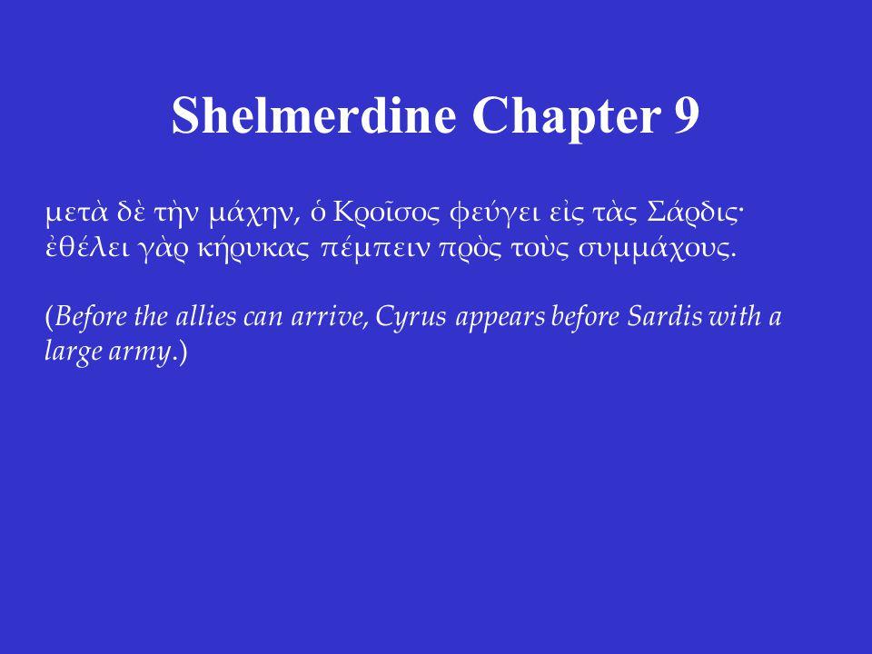 Shelmerdine Chapter 9 μετὰ δὲ τὴν μάχην, ὁ Κροῖσος φεύγει εἰς τὰς Σάρδις· ἐθέλει γὰρ κήρυκας πέμπειν πρὸς τοὺς συμμάχους.