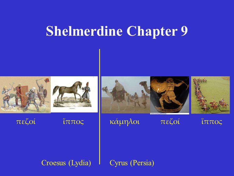 Shelmerdine Chapter 9 Cyrus (Persia)Croesus (Lydia) ἵππος κάμηλοιπεζοί