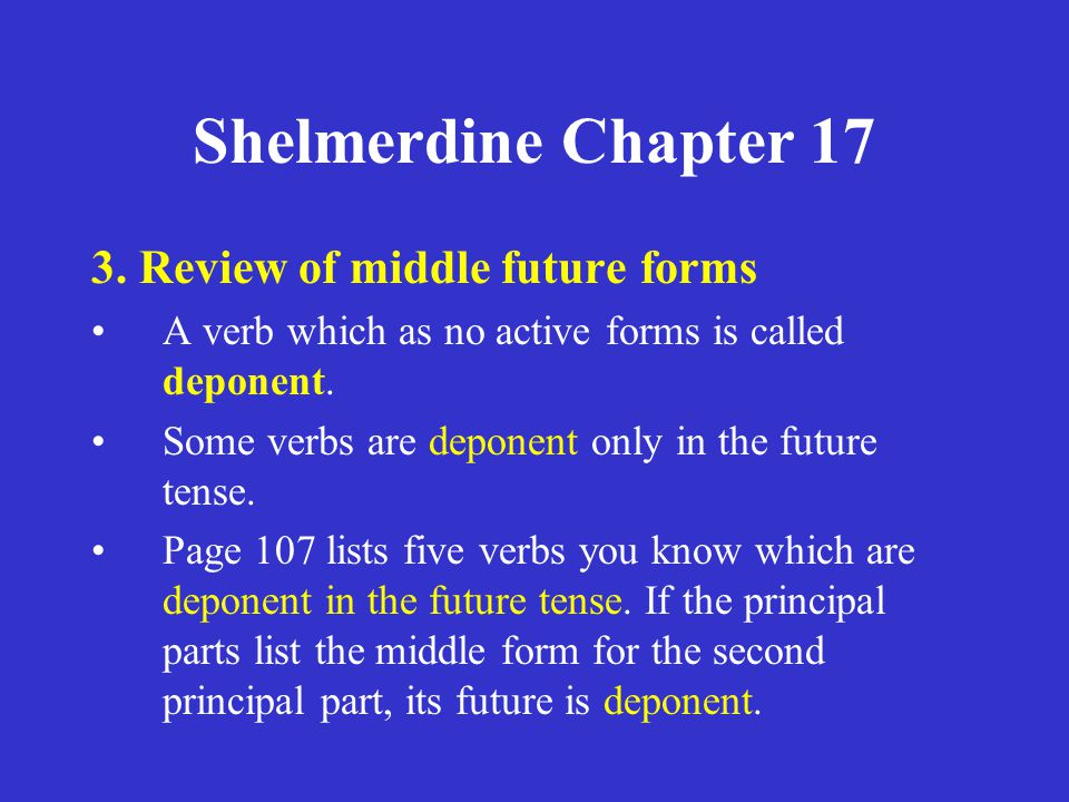 Shelmerdine Chapter 17 3. Review of middle future forms A verb which as no active forms is called deponent. Some verbs are deponent only in the future