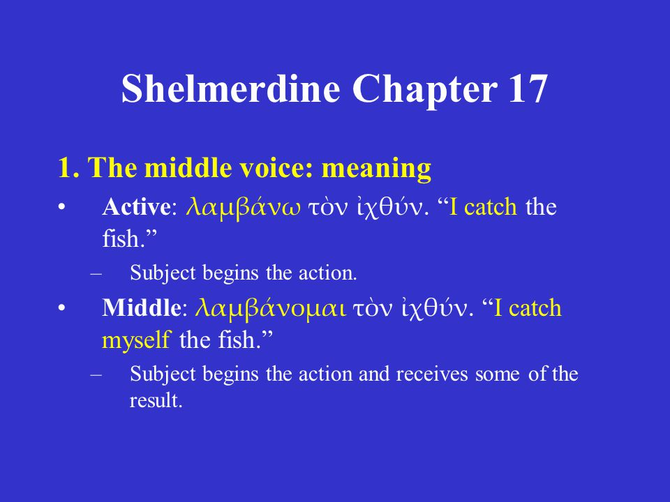 Shelmerdine Chapter 17 1.The middle voice: meaning Active: διδάκσω τὸν υἱόν.